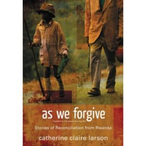 """As We Forgive"" by Catherine Claire Larson inspires the 3-part series on ""Reconciliation: As We Forgive."""
